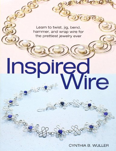 Cynthia B. Wuller Inspired Wire Learn To Twist Jig Bend Hammer And Wrap Wire
