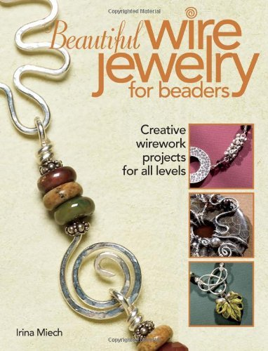 Irina Miech Beautiful Wire Jewelry For Beaders Creative Wirework Projects For All Levels
