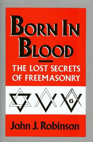 John J. Robinson Born In Blood The Lost Secrets Of Freemasonry