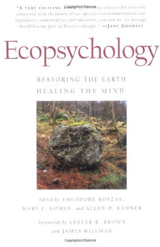 Theodore Roszak Ecopsychology Restoring The Earth Healing The Mind