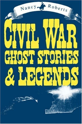 Nancy Roberts Civil War Ghost Stories And Legends