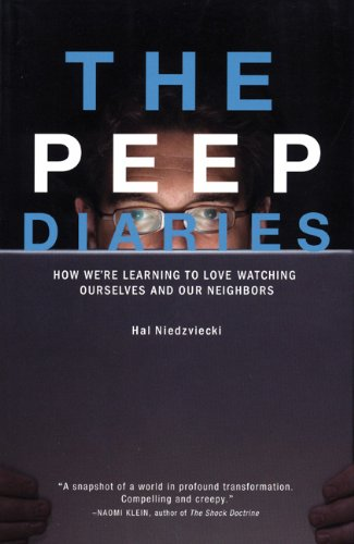 Hal Niedzviecki The Peep Diaries How We're Learning To Love Watching Ourselves And