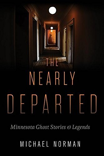 Michael Norman The Nearly Departed Minnesota Ghost Stories & Legends