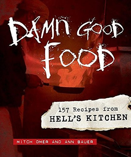 Mitch Omer Damn Good Food 157 Recipes From Hell's Kitchen