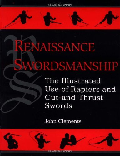 John Clements Renaissance Swordsmanship The Illustrated Book Of Rapiers And Cut And Thrus