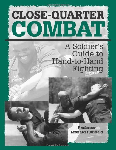 Leonard Holifield Close Quarter Combat A Soldieras Guide To Hand To Hand Fighting