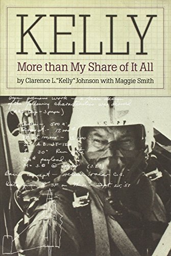 Clarence L. Kelly Johnson Kelly More Than My Share Of It All