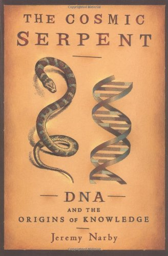 Jeremy Narby The Cosmic Serpent Dna And The Origins Of Knowledge