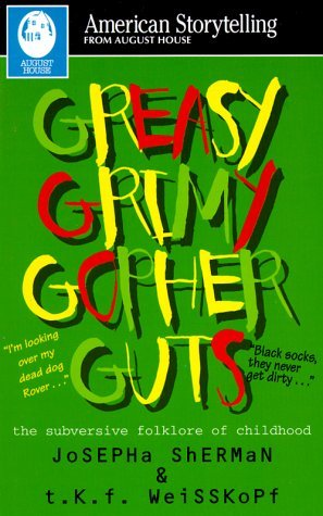Josepha Sherman Greasy Grimy Gopher Guts Subversive Folklore Of Childhood