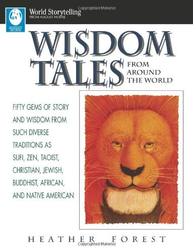 Heather Forest Wisdom Tales From Around The World Fifty Gems Of Story And Wisdom From Such Diverse