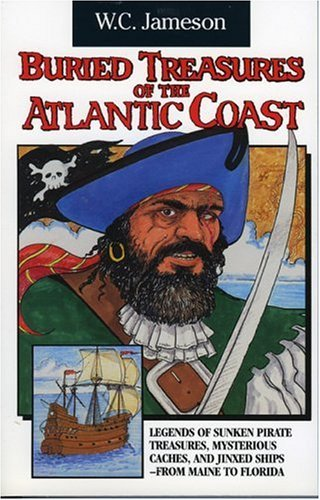 W. C. Jameson Buried Treasures Of The Atlantic Coast Legends Of Sunken Pirate Treasures Mysterious Ca