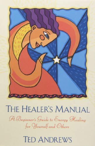 Ted Andrews The Healer's Manual A Beginner's Guide To Energy Healing For Yourself Revised