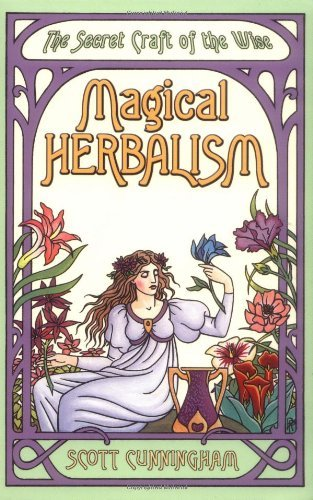 Scott Cunningham Magical Herbalism The Secret Craft Of The Wise 0003 Edition;