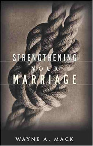 Wayne A. Mack Strengthening Your Marriage 0002 Edition;
