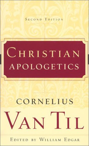 Cornelius Van Til Christian Apologetics 0002 Edition;