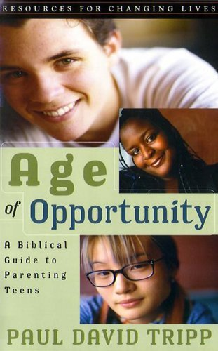 Paul David Tripp Age Of Opportunity A Biblical Guide To Parenting Teens 0002 Edition;
