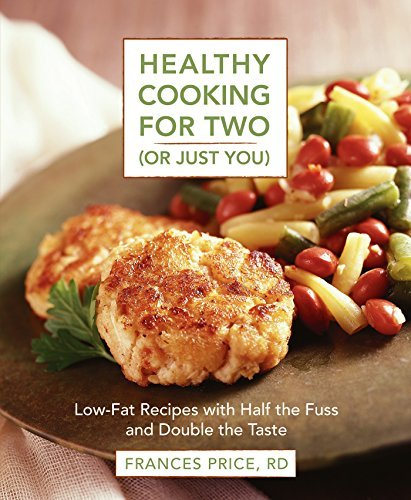 Frances Price Healthy Cooking For Two (or Just You) Low Fat Recipes With Half The Fuss And Double The