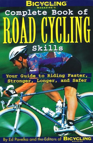 Ben Hewitt Bicycling Magazine's Complete Book Of Road Cycling Your Guide To Riding Faster Stronger Longer An