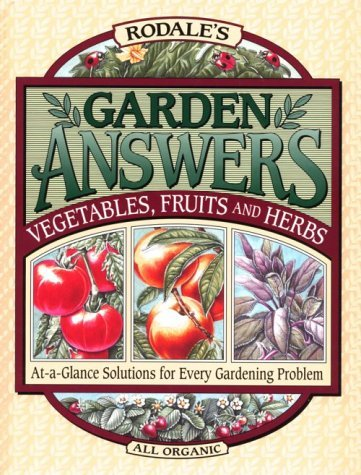 Fern Marshall Bradley Rodale's Garden Answers Vegetables Fruits & Herbs