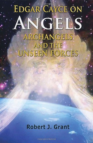 Robert J. Grant Edgar Cayce On Angels Archangels And The Unseen Revised