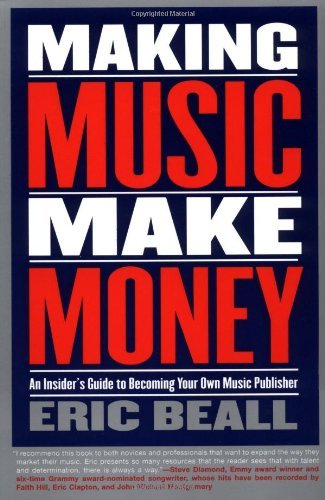 Eric Beall Making Music Make Money An Insider's Guide To Becoming Your Own Music Pub