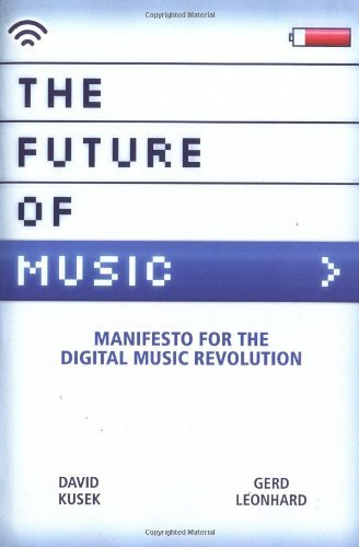 Dave Kusek The Future Of Music Manifesto For The Digital Music Revolution