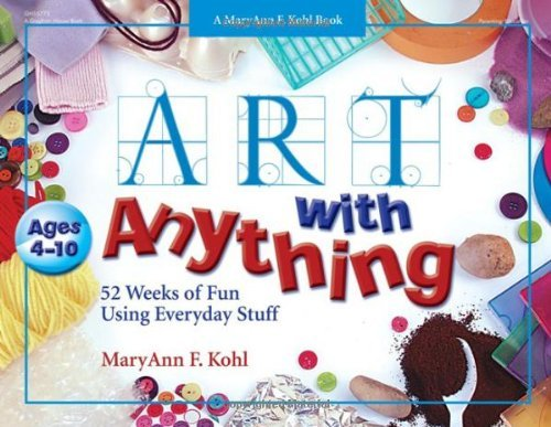 Maryann Kohl Art With Anything 52 Weeks Of Fun With Everyday Stuff
