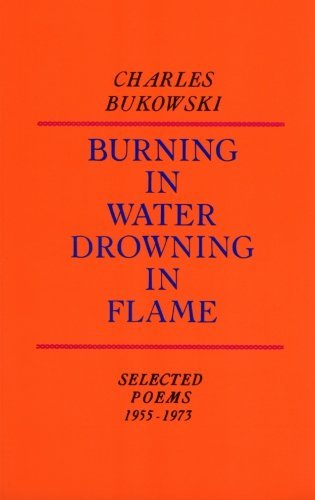 Charles Bukowski Burning In Water Drowning In Flame
