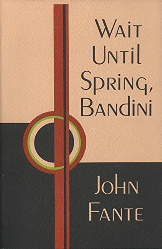 John Fante Wait Until Spring Bandini
