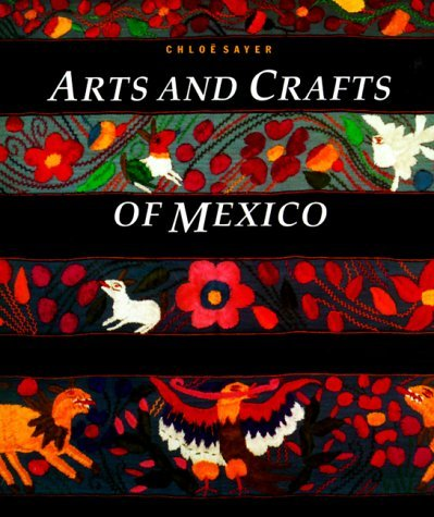 Chloe Sayer Arts & Crafts Of Mexico