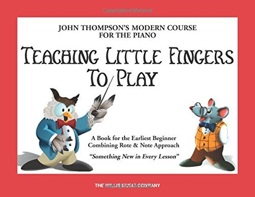 John Thompson Teaching Little Fingers To Play John Thompson's Modern Course For The Piano