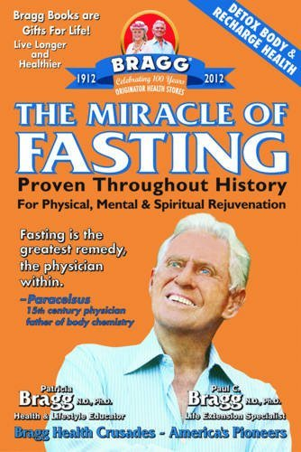 Paul C. Bragg The Miracle Of Fasting 51th Edition Proven Throughout History For Physical Mental & 0005 Edition;