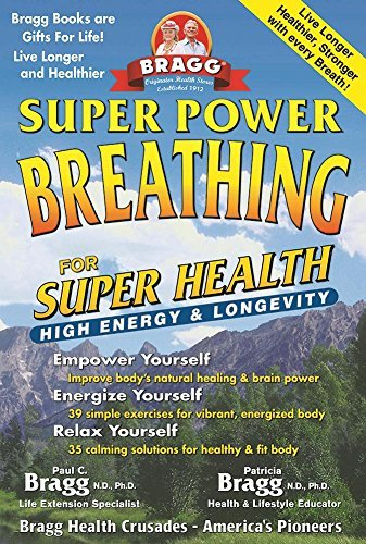 Paul C. Bragg Super Power Breathing For Super Energy High Health & Longevity 0023 Edition;revised Expand