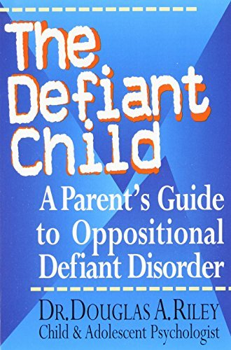 Douglas A. Riley The Defiant Child A Parent's Guide To Oppositional Defiant Disorder
