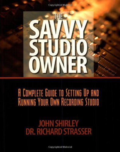 John Shirley The Savvy Studio Owner A Complete Guide To Setting Up And Running Your O