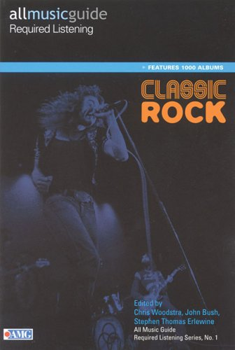 Chris Woodstra All Music Guide Required Listening Classic Rock