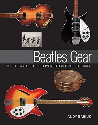 Andy Babiuk Beatles Gear All The Fab Four's Instruments From Stage To Stud