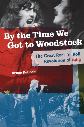 Bruce Pollock By The Time We Got To Woodstock The Great Rock N'