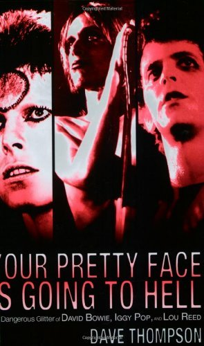 Dave Thompson Your Pretty Face Is Going To Hell The Dangerous Glitter Of David Bowie Iggy Pop A