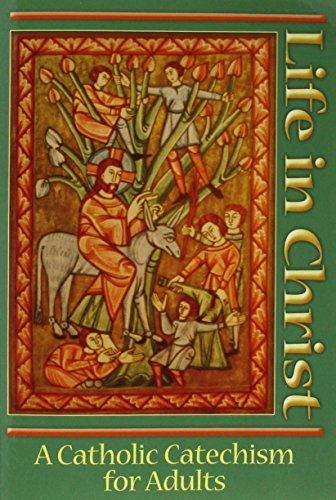 Gerard Weber Life In Christ A Catholic Cathechism For Adults