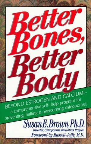 Susan E. Brown Better Bones Better Body Comprehensive Self Help Program For