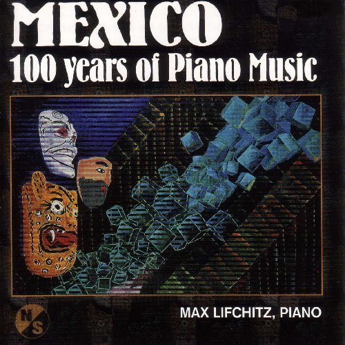 Max Lifchitz Mexic 100 Years Of Piano Music Lifchitz (pno)