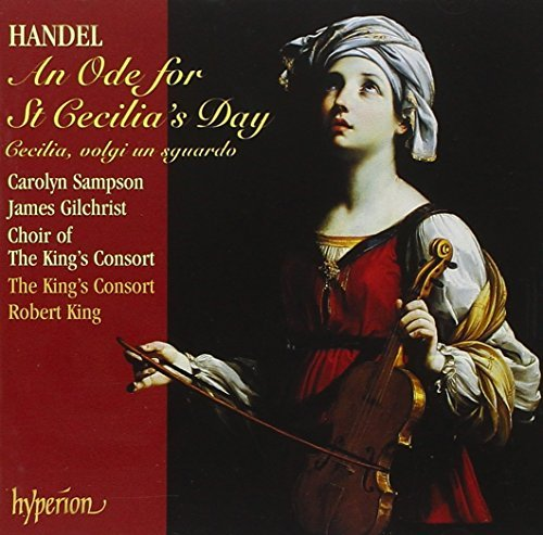 George Frideric Handel Ode For St. Cecilias Day Sampson (sop) Gilchrist (ten) King King's Consort