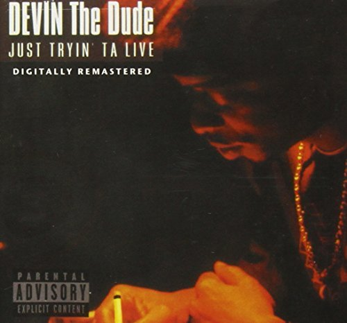 Devin The Dude Just Tryin' Ta Live Explicit Version