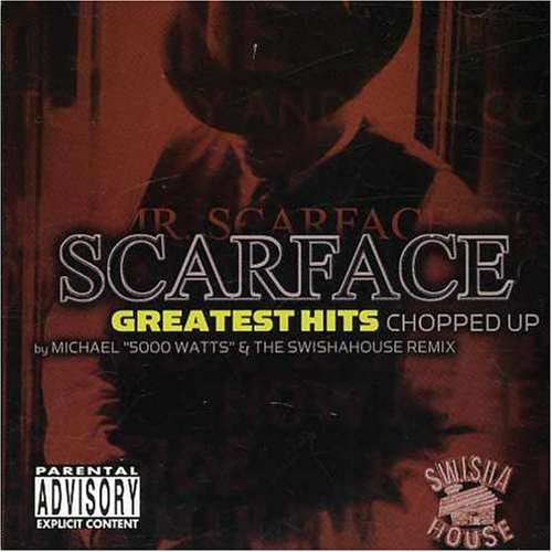 Scarface Greatest Hits Chopped Up Explicit Version Screwed Version
