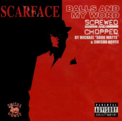 Scarface Balls & My Word Screwed & Chop Explicit Version Screwed Version