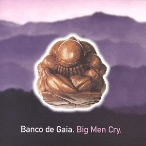 Banco De Gaia Big Men Cry