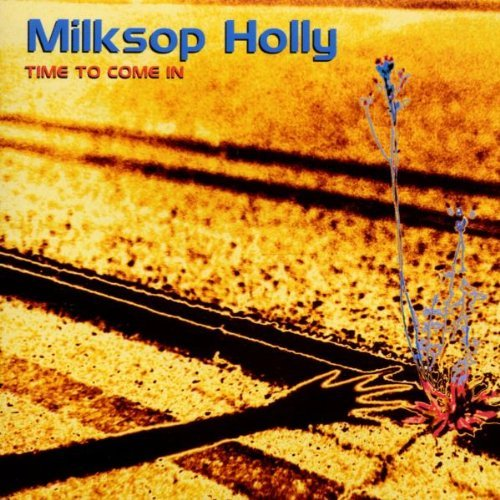Milksop Holly Time To Come In