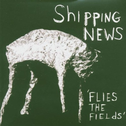 Shipping News Flies The Fields