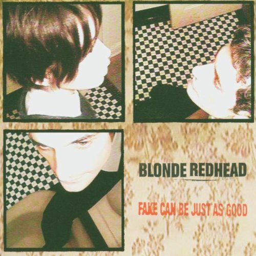 Blonde Redhead Fake Can Be Just As Good